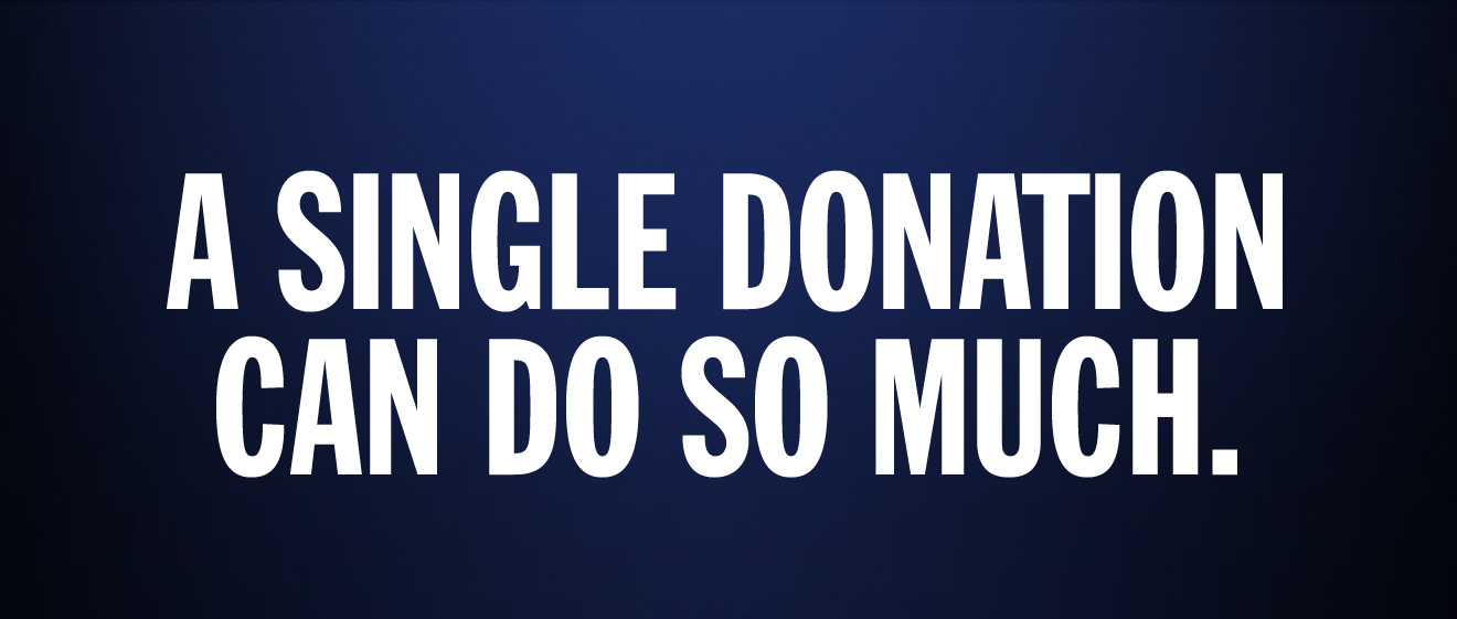 A single donation can do so much.